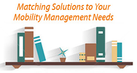 Matching Solutions to Your Mobility Management Needs